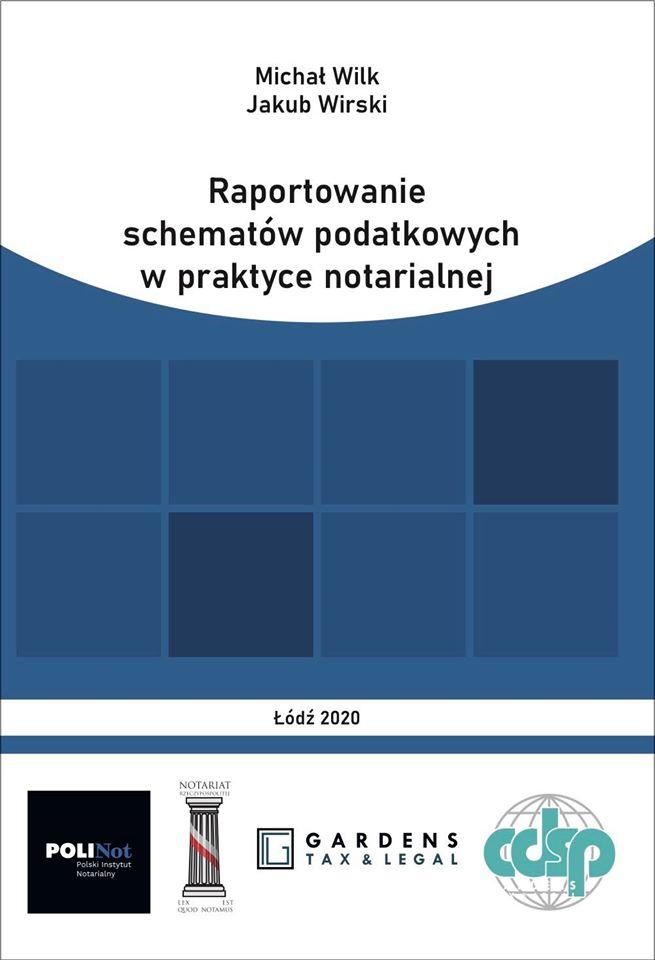 M. Wilk, J. Wirski, Raportowanie schematów podatkowych w praktyce notarialnej, Łódź 2020